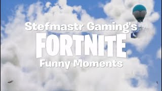 STEFMASTR GAMINGS: FORTNITE FUNNY MOMENTS COMPILATION