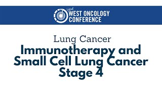 2021 West Oncology | Lung Cancer | Updates on Immunotherapy and Small Cell Lung Cancer Stage 4