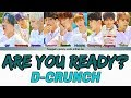 D-CRUNCH - ARE YOU READY? (작당모의) LYRICS COLOR CODED (HAN|ROM|ENG)