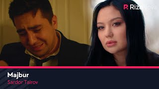 Sardor Tairov - Majbur (Official Music Video)