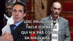 LOIC PRUD'HOMME TACLE DJEBARRI QUI N'A PAS CONFINÉ SA MAUVAISE FOI !