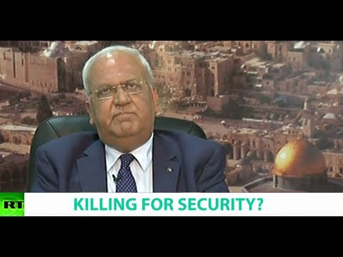 KILLING FOR SECURITY? Ft. Saeb Erekat, Secretary General of the Palestine Liberation Organisation