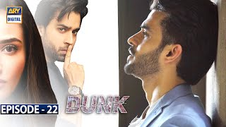 Dunk Episode 22 [Subtitle Eng] - 29th May 2021 - ARY Digital Drama