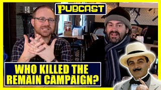 Graham Hughes's #PUBCAST 53 | Who Killed The Remain Campaign?