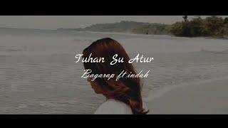 Download lagu Tuhan Su Atur - Bagarap Ft Indah (Official Music Video)