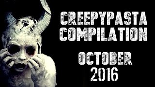 CREEPYPASTA COMPILATION- OCTOBER 2016