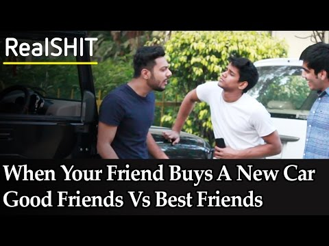 When Your Friend Buys A New Car - Good Friends Vs Best Friends - RealSHIT