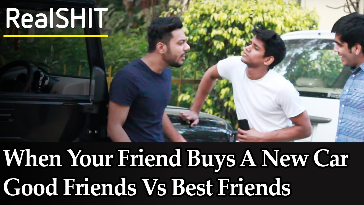 When Your Friend Buys A New Car Good Friends Vs Best Friends