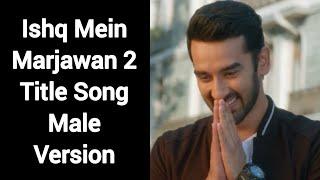 Ishq Mein Marjawan 2 Title Song Male Version | Colors | CODE NAME BADSHAH
