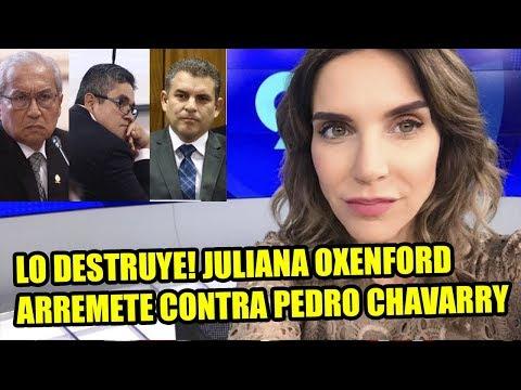 JULIANA OXENFORD DESTRUYE A PEDRO CHAVARRY POR DESTITUIR A JOSE DOMINGO PEREZ Y RAFAEL VELA