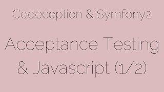 Acceptance Testing & Javascript (1/2) [9/24] Codeception & Symfony2