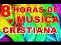 8 HORAS DE MUSICA CRISTIANA  DE ADORACION  EVANGELICA
