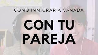 Cómo Inmigrar a Canadá con tu Pareja | inmigración Canadiense
