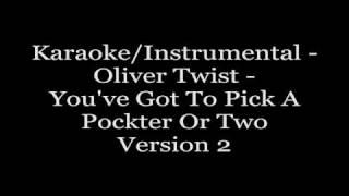 Karaoke/Instrumental - Oliver Twist - You've Got To Pick A Pockter Or Two(Version2)