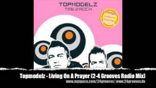 Topmodelz - Living On A Prayer (2-4 Grooves Radio Mix)