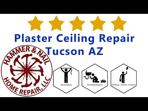 Plaster Ceiling Repair Tucson AZ - Hammer and Nail Home Repair Arizona