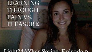 Learning through pain vs. pleasure - LightMAYker Series: Episode 9
