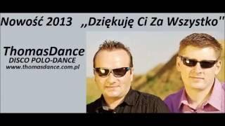 Thomas Band,,Dziękuję Ci Za Wszystko'' Nowość 2013 disco polo dance