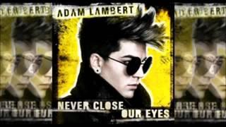 Adam Lambert FULL NEW SINGLE   Never Close Our Eyes