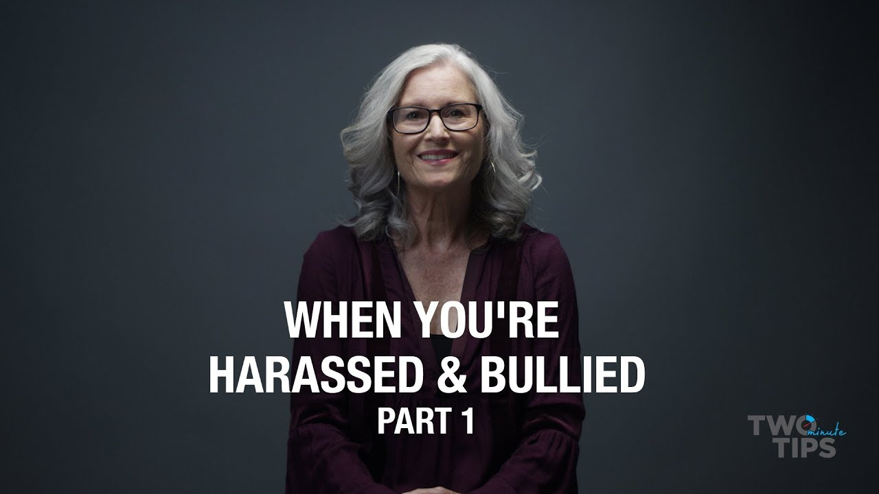 When You're Harassed & Bullied, Part 1 | TWO MINUTE TIPS