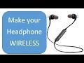 Make any Headphone Wireless