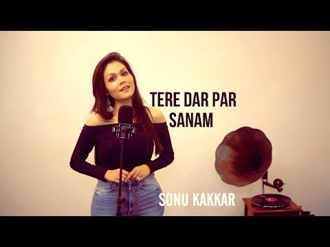 Tere Dar Par Sanam - Sonu Kakkar 2019