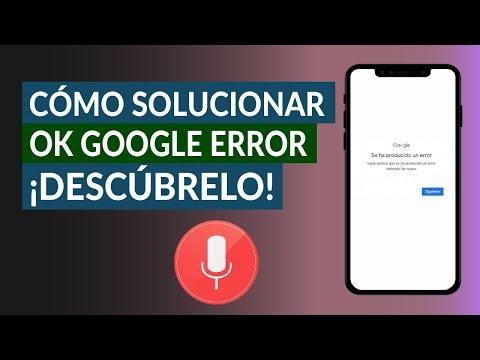Cómo Solucionar 'Ok Google, Parece que se ha Producido un Error'