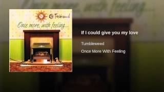 If I could give you my love