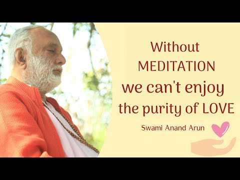Without meditation we can't enjoy the purity of love