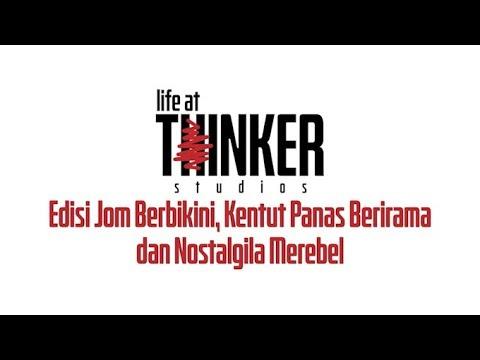 Life At Thinker: Edisi Jom Berbikini, Kentut Panas Berirama dan Nostalgila Merebel