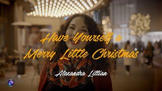 Alexandra Lillian - Have Yourself a Merry Little Christmas (Cover)