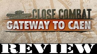 PC GAME REVIEW: Close Combat - Gateway to Caen