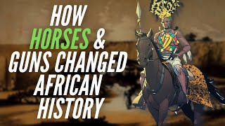 How Horses & Guns Changed African History