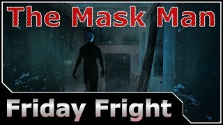 Friday Fright - The Mask Man