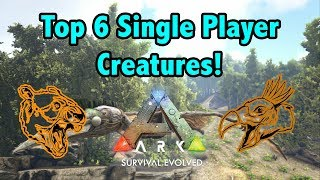 Top 6 Creatures Best For Single Player In Ark Survival Evolved!