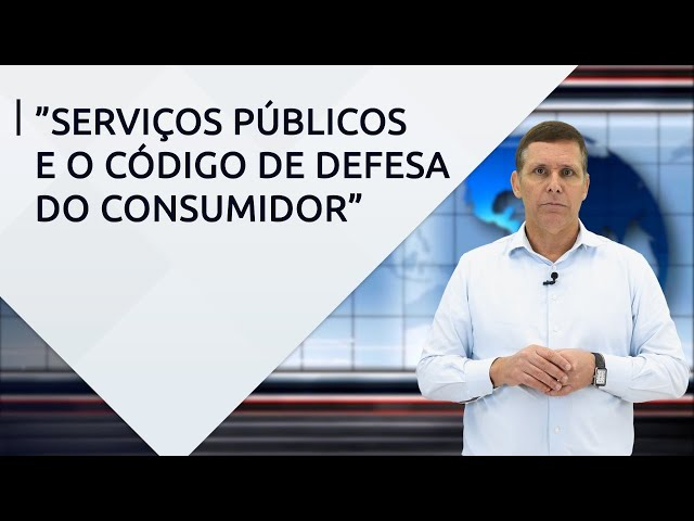 Serviços Públicos e o Código de Defesa do Consumidor – Com professor Fernando Capez