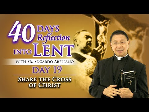 40 Days Reflection into Lent  DAY 19   SHARE THE CROSS OF CH