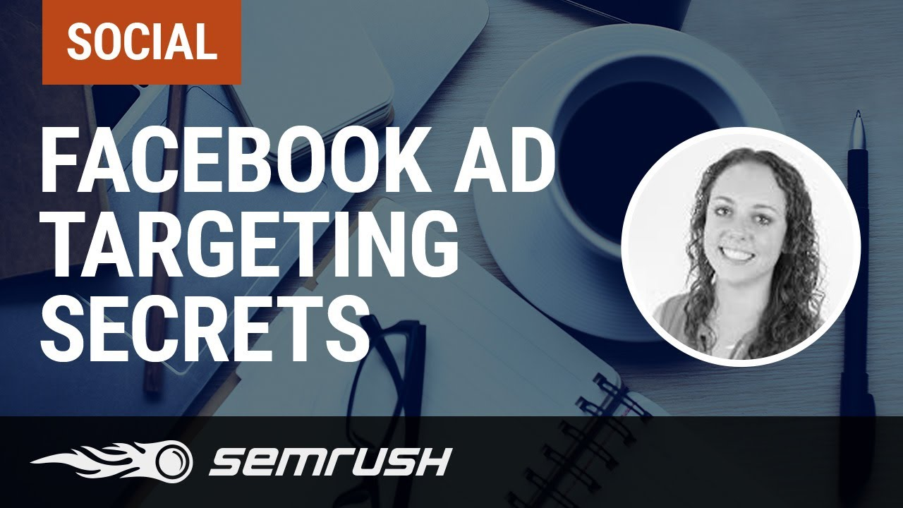 Facebook Ad Targeting Secrets: 7 Steps To Getting Your Offer In Front Of The Right Audience