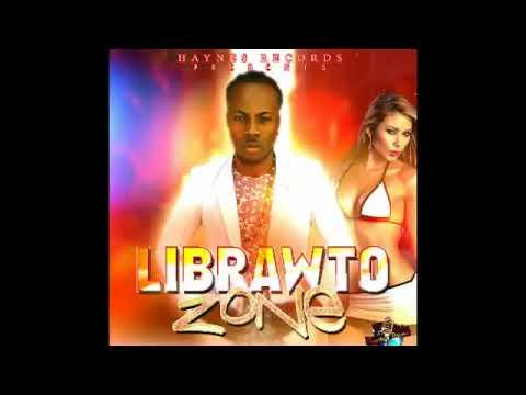 Librawto -  Zone Zone Riddim [ Haynes Records ] Oct 2017 @JRD876