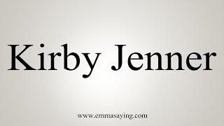 How To Pronounce Kirby Jenner