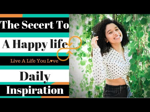 Secret To Living A Happy Life - WATCH THIS! Daily Inspiration