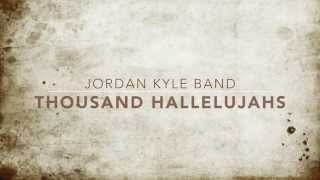 JKB - Thousand Hallelujahs Lyrics JORDAN KYLE BAND