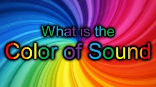 WHAT is the COLOR of SOUND