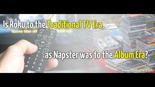 Is Roku to the Traditional TV Era, as Napster was to the Album Era?