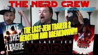 The Nerd Crew: Episode 6 - The Last Jedi Trailer 2 Reaction! And Justice League Breakdown