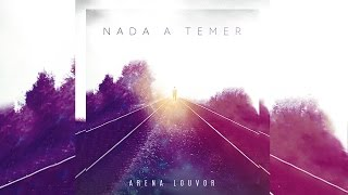 Nada a Temer - Arena Louvor  [Lyric Video]