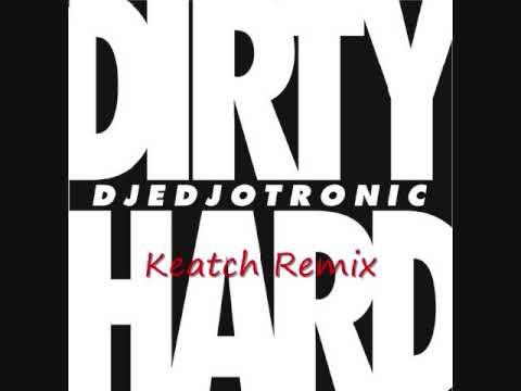 Djedjotronic Drity & Hard Keatch Remix
