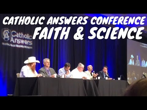 CATHOLIC ANSWERS FAITH AND SCIENCE CONFERENCE DAY 3