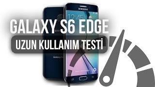 Samsung Galaxy S6 Edge : Uzun Kullanım Testi