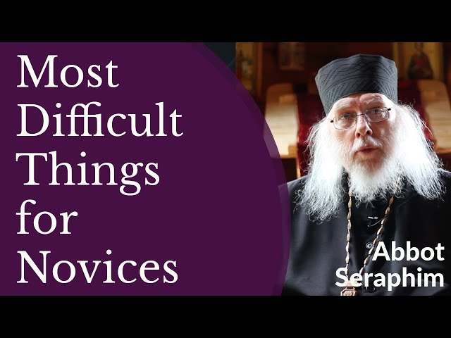 Abbot Seraphim - Most Difficult Things for Novices